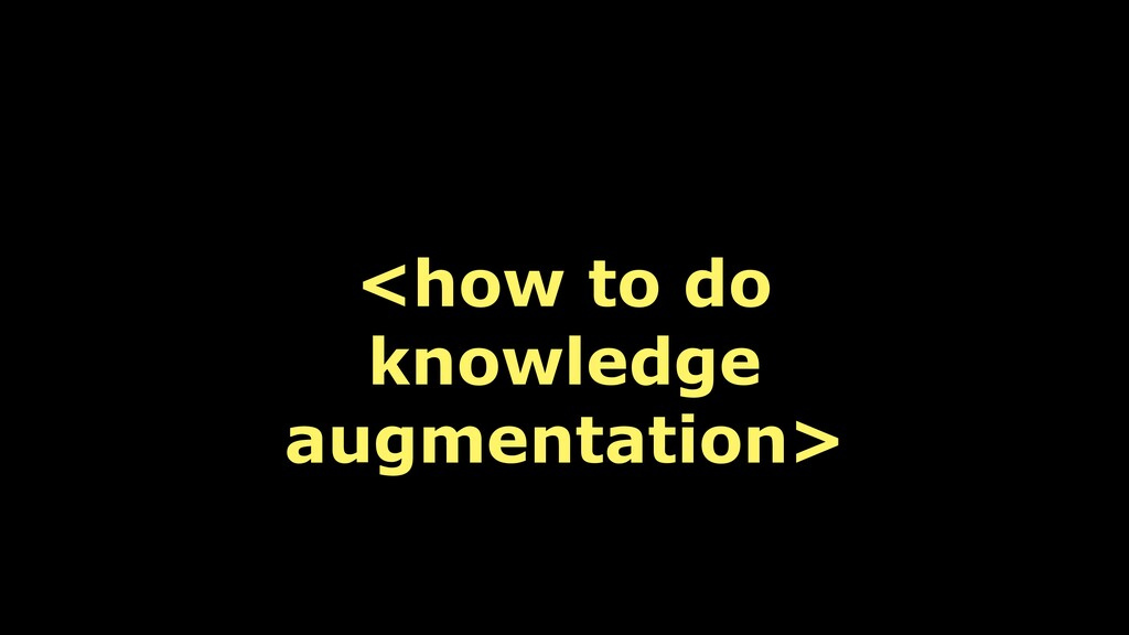 <how to do knowledge augmentation>