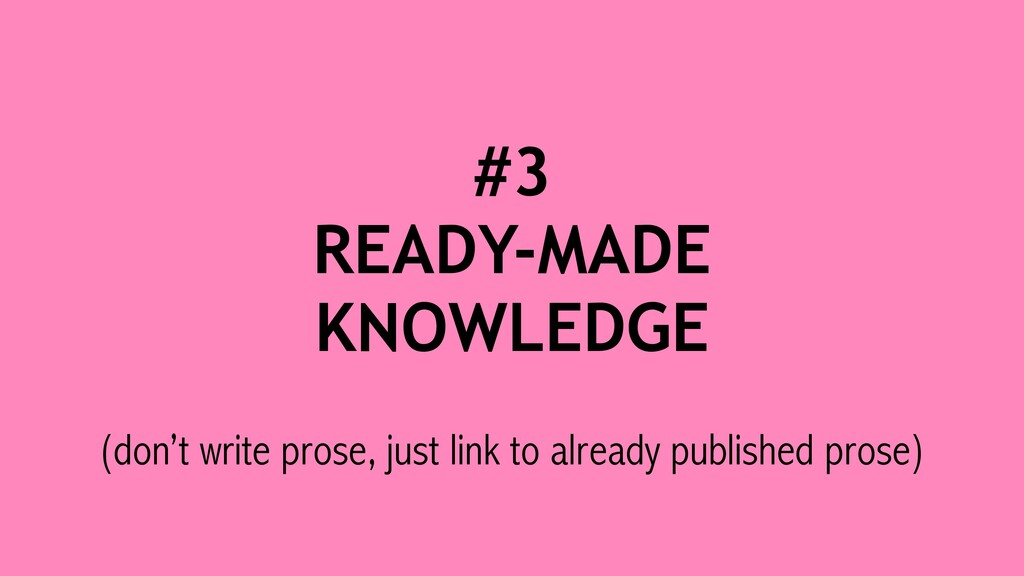 #3 READY-MADE KNOWLEDGE (don't write prose, jus...