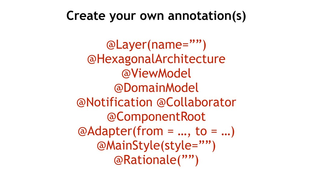 """Create your own annotation(s) @Layer(name="""""""") @..."""