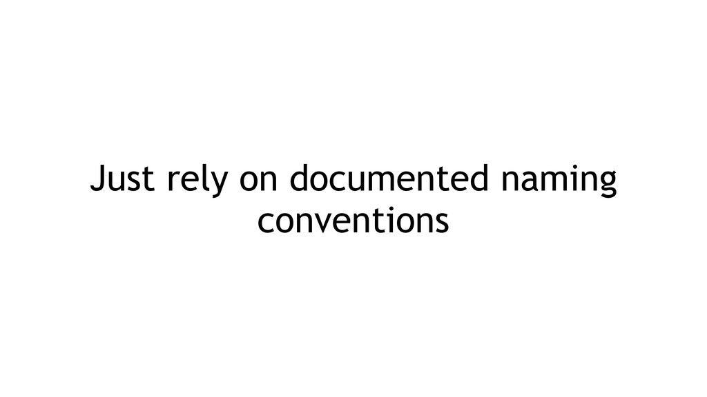 Just rely on documented naming conventions