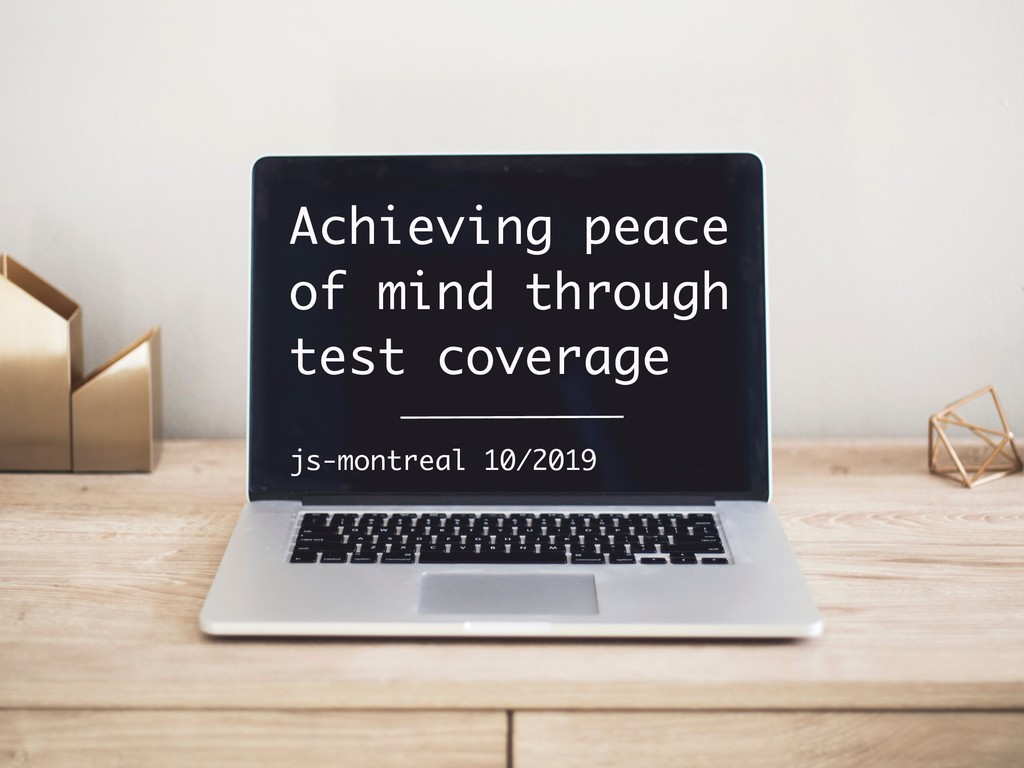 Achieving peace of mind through test coverage j...