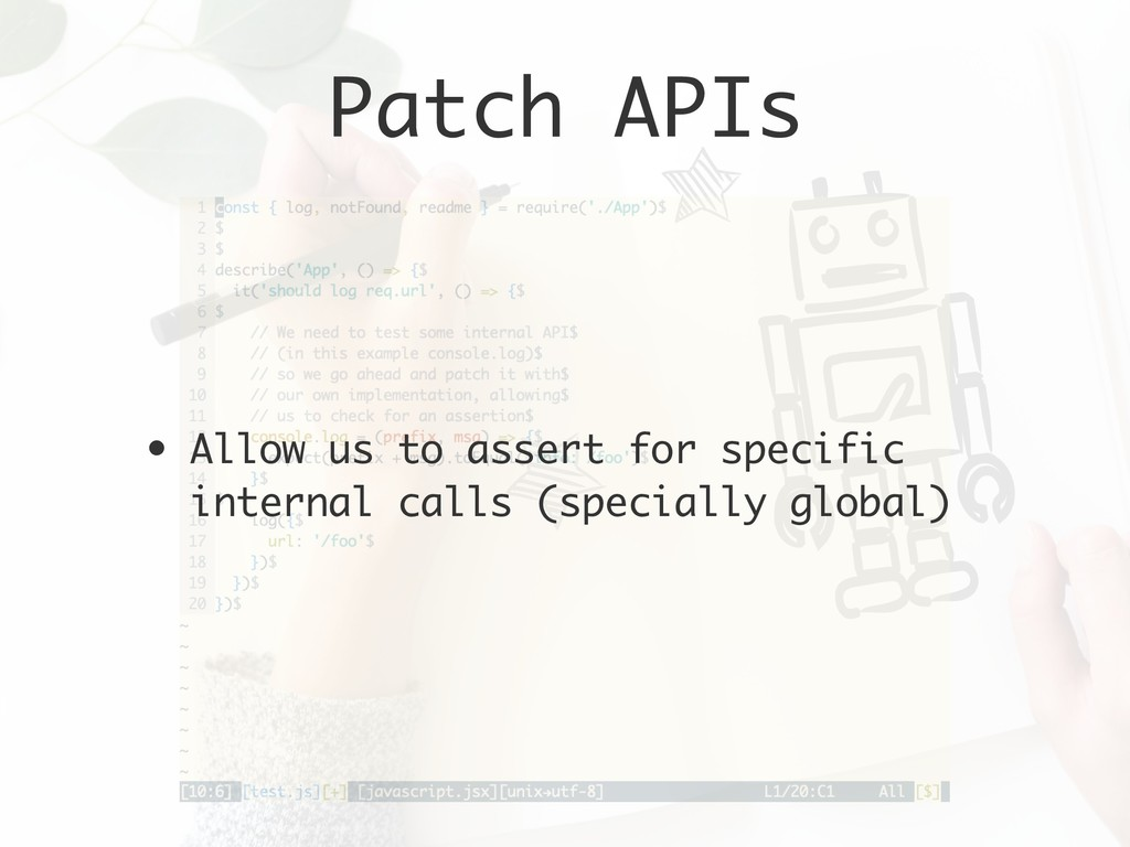 Patch APIs • Allow us to assert for specific in...