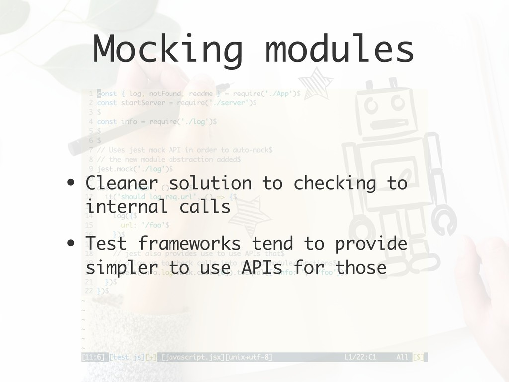 Mocking modules • Cleaner solution to checking ...
