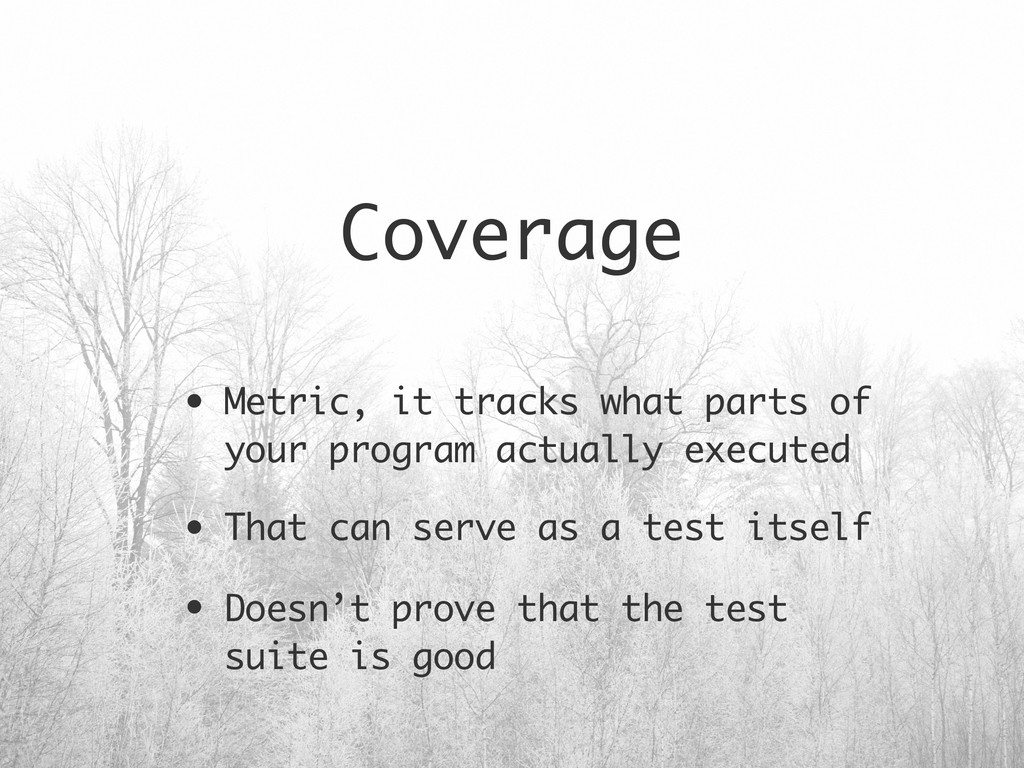 Coverage • Metric, it tracks what parts of your...
