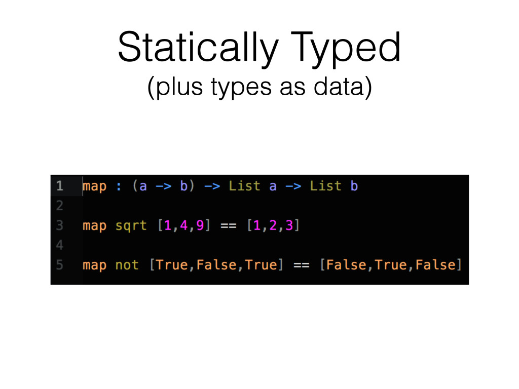 Statically Typed (plus types as data)