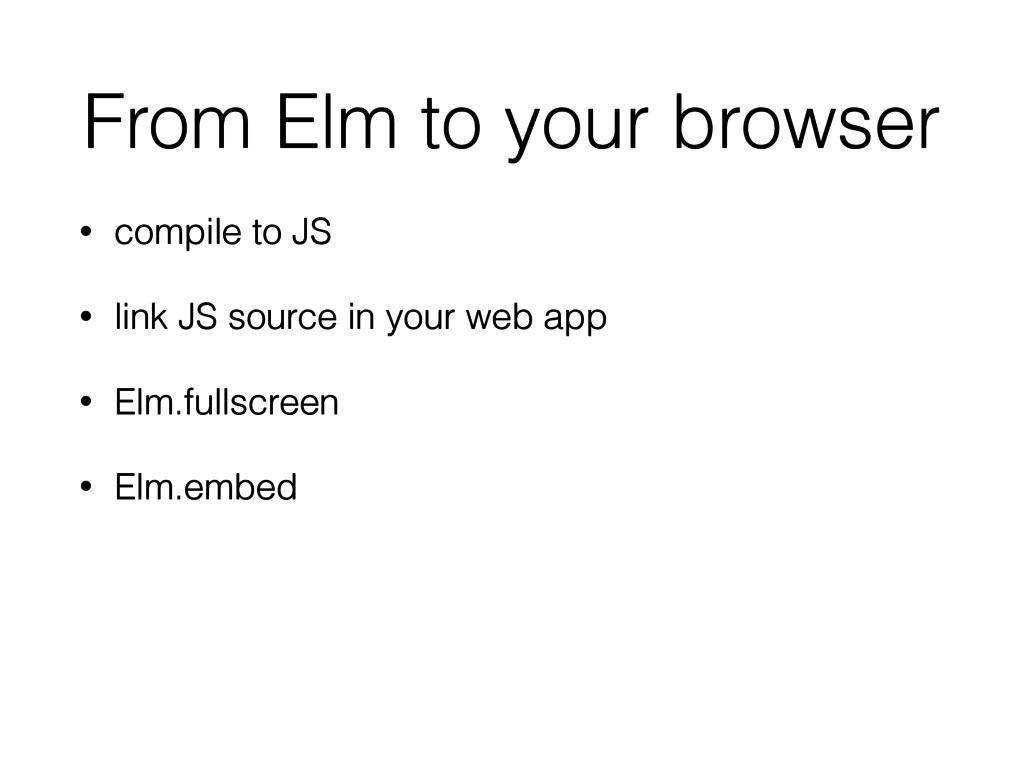 From Elm to your browser • compile to JS • link...
