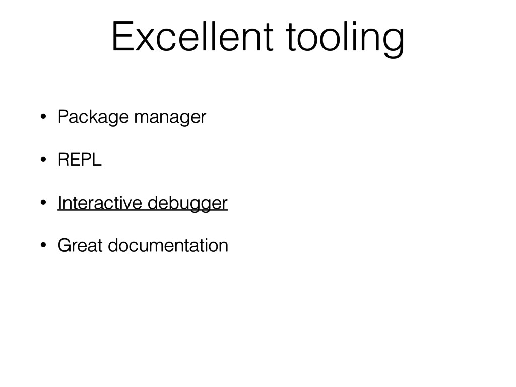 Excellent tooling • Package manager • REPL • In...