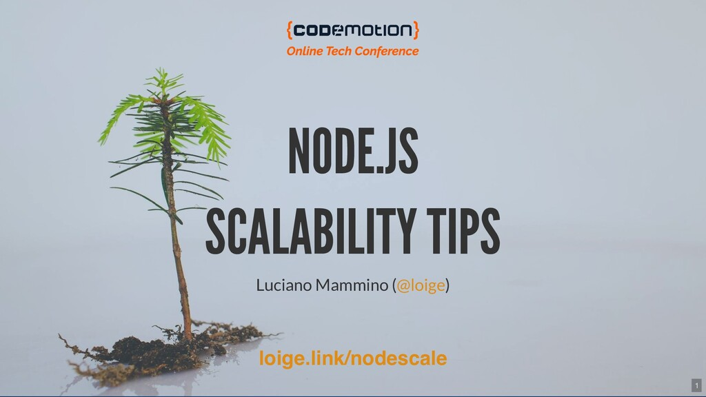 NODE.JS SCALABILITY TIPS Luciano Mammino ( ) @l...