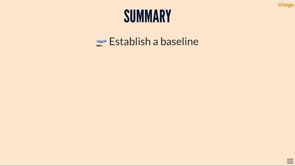 SUMMARY  Establish a baseline @loige 38
