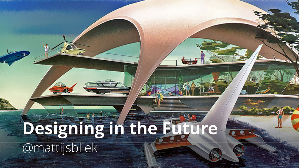 Designing in the Future @mattijsbliek