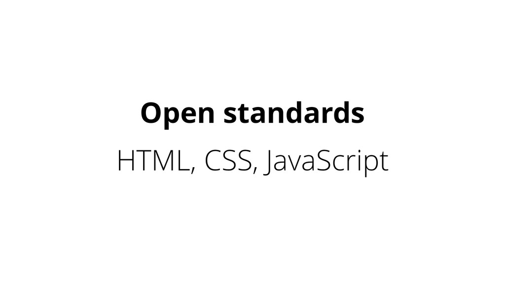 HTML, CSS, JavaScript Open standards