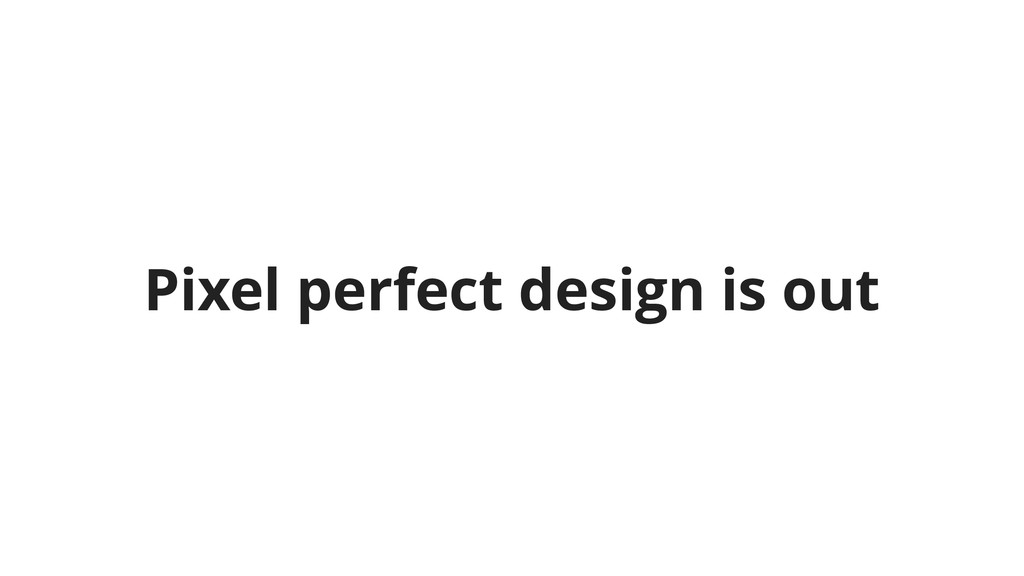 Pixel perfect design is out