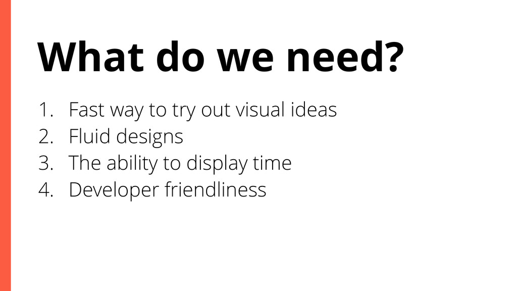What do we need? 1. Fast way to try out visual ...