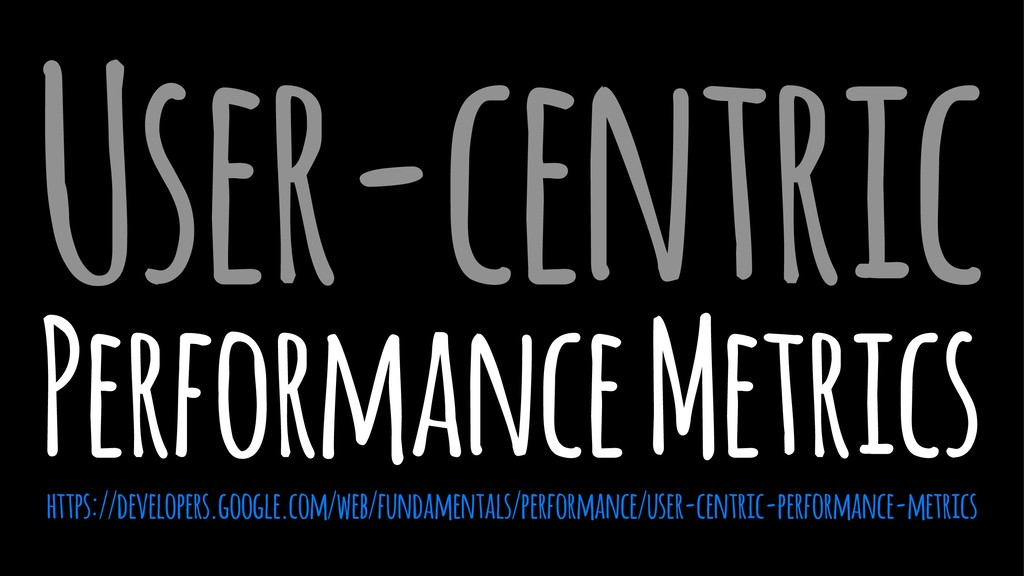 User-centric Performance Metrics https://develo...