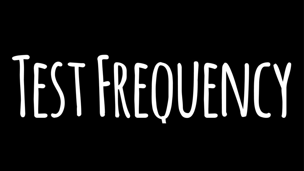 Test Frequency