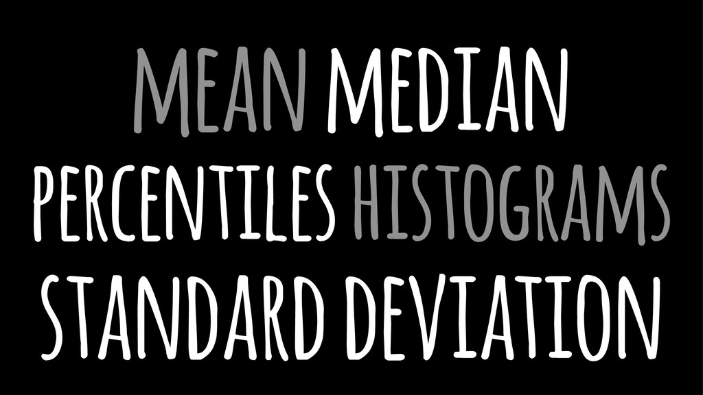 mean median percentiles histograms standard dev...