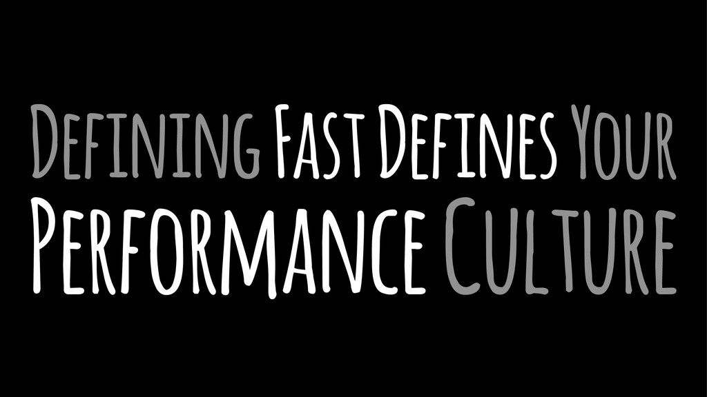 Defining Fast Defines Your Performance Culture