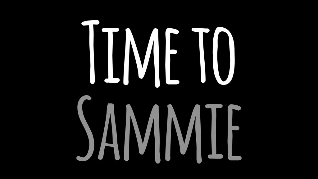 Time to Sammie