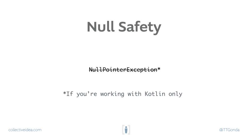 collectiveidea.com @TTGonda Null Safety NullPoi...