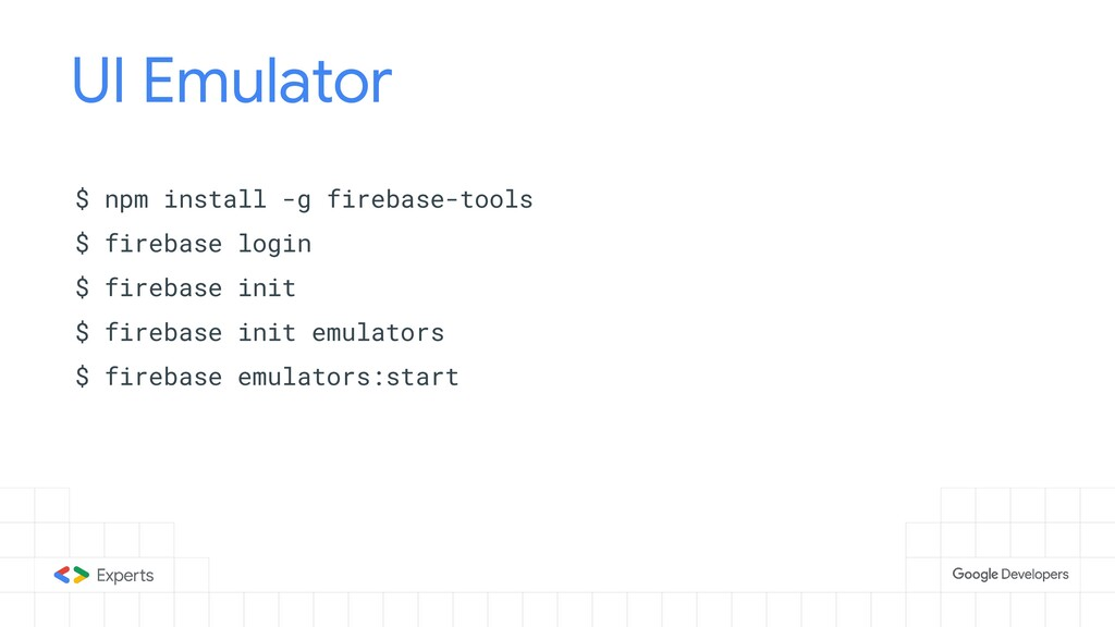 UI Emulator $ npm install -g firebase-tools $ f...