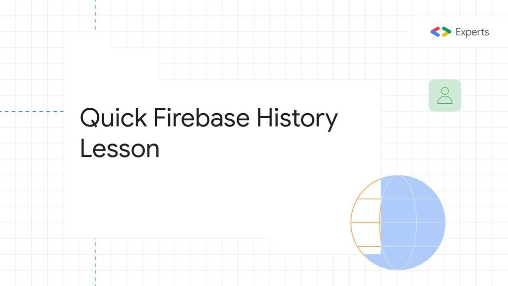 Quick Firebase History Lesson