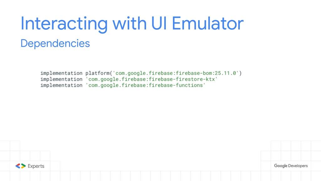 Interacting with UI Emulator Dependencies imple...