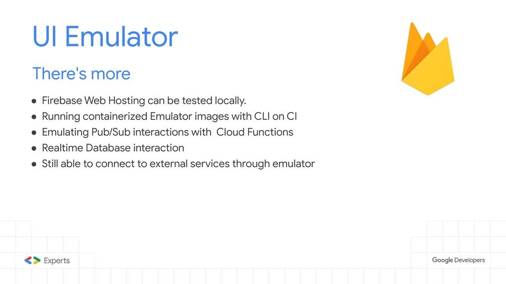 UI Emulator There's more ● Firebase Web Hosting...