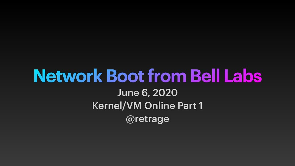 Network Boot from Bell Labs June 6, 2020 Kernel...