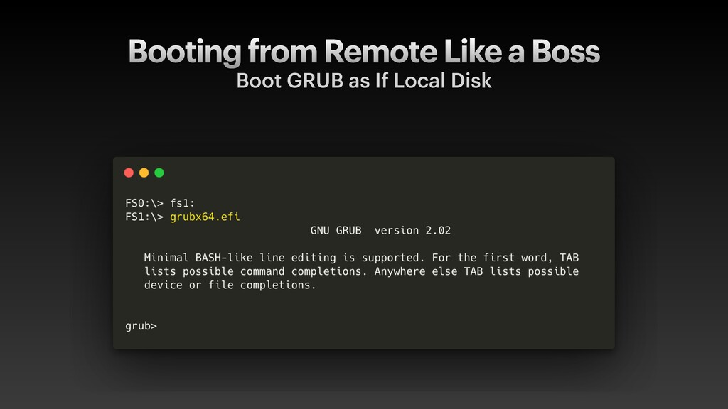 Booting from Remote Like a Boss Boot GRUB as If...