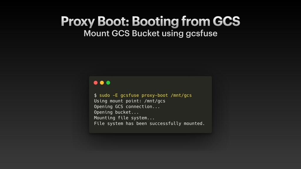 Proxy Boot: Booting from GCS Mount GCS Bucket u...