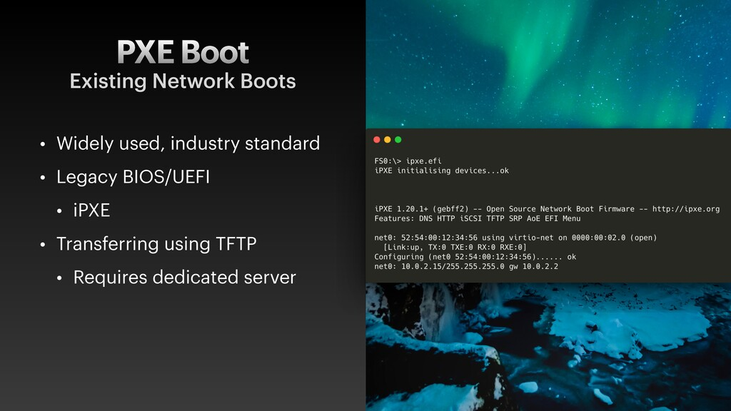 PXE Boot • Widely used, industry standard • Leg...
