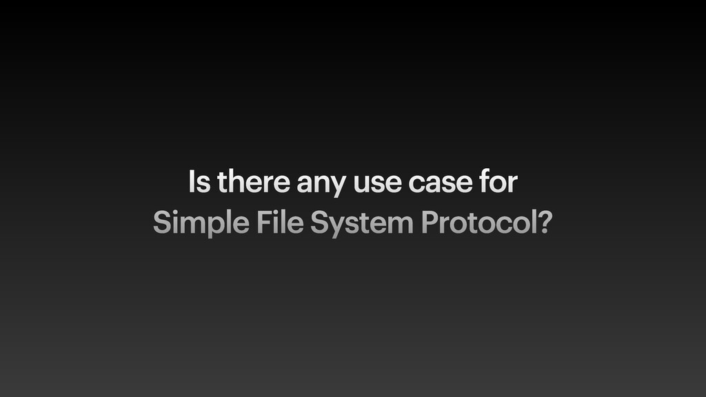 Is there any use case for Simple File System Pr...