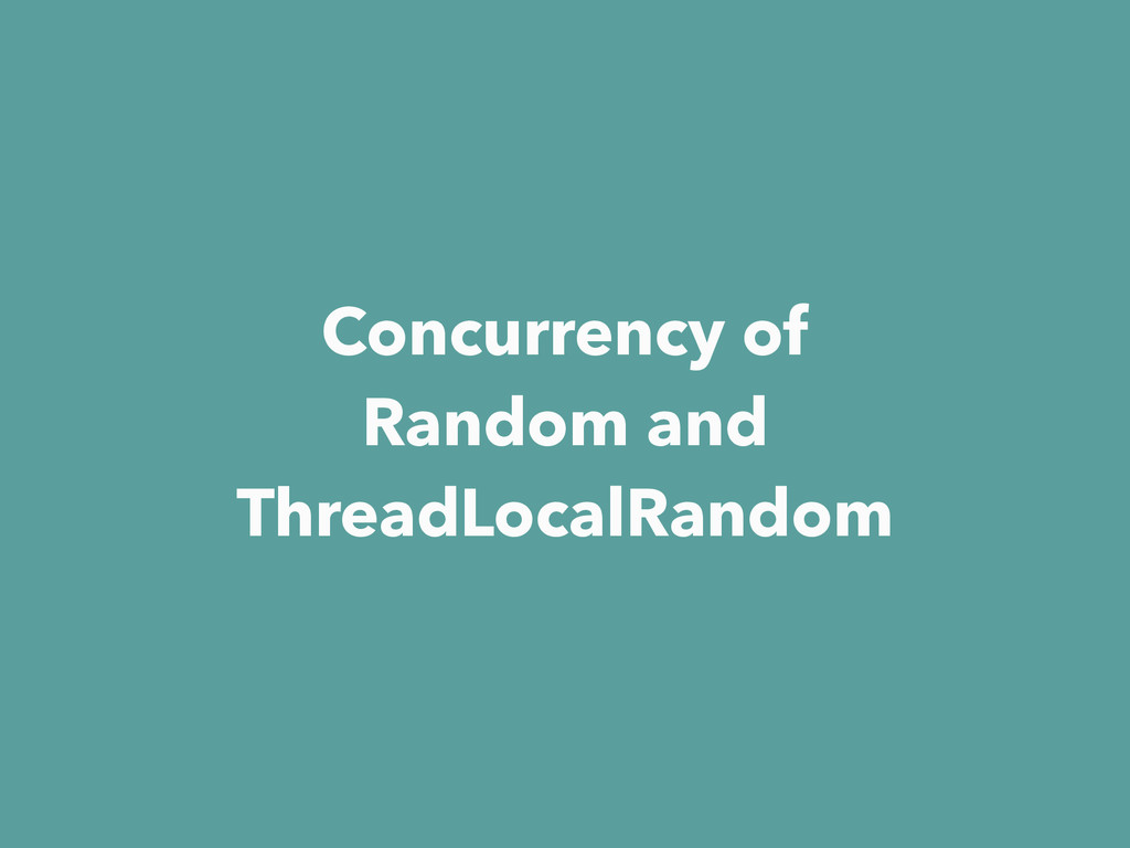 Concurrency of Random and ThreadLocalRandom