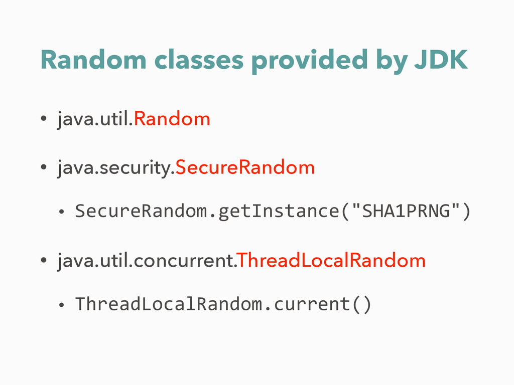 Random classes provided by JDK • java.util.Rand...
