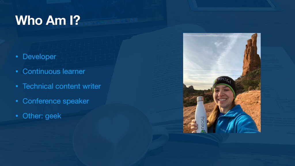 Who Am I? • Developer  • Continuous learner  • ...