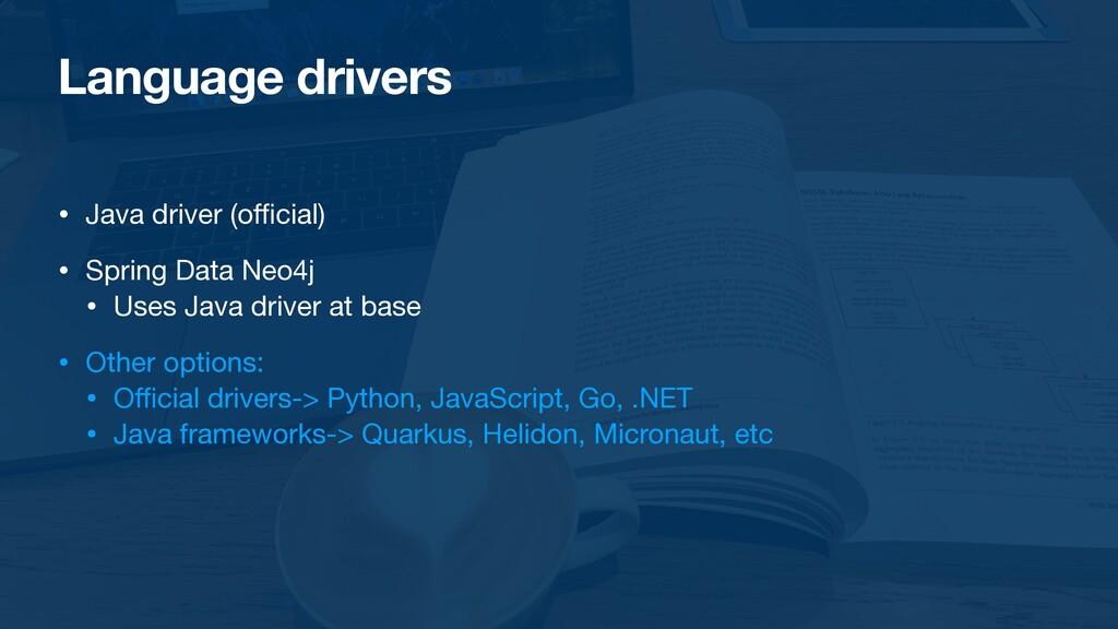 Language drivers • Java driver (o ffi cial)  • ...