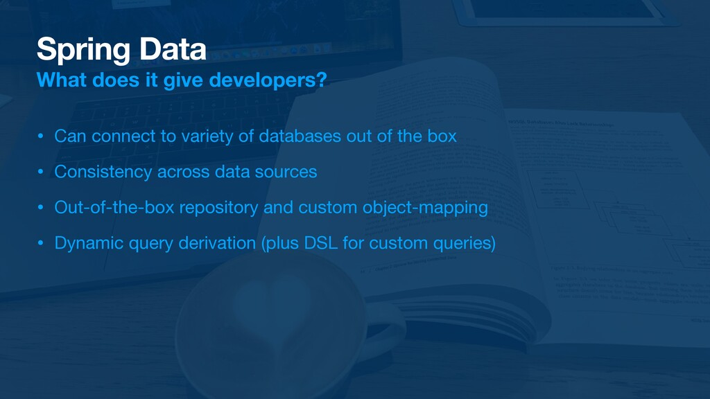 Spring Data What does it give developers? • Can...