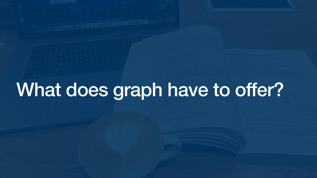 What does graph have to offer?