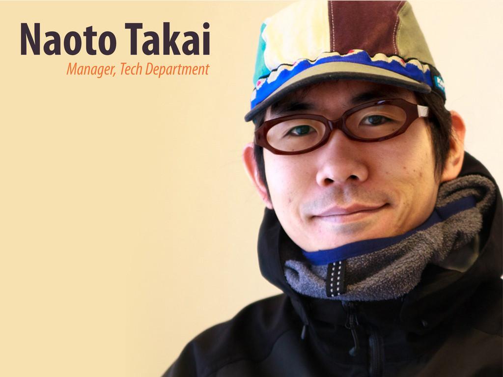 Naoto Takai Manager, Tech Department