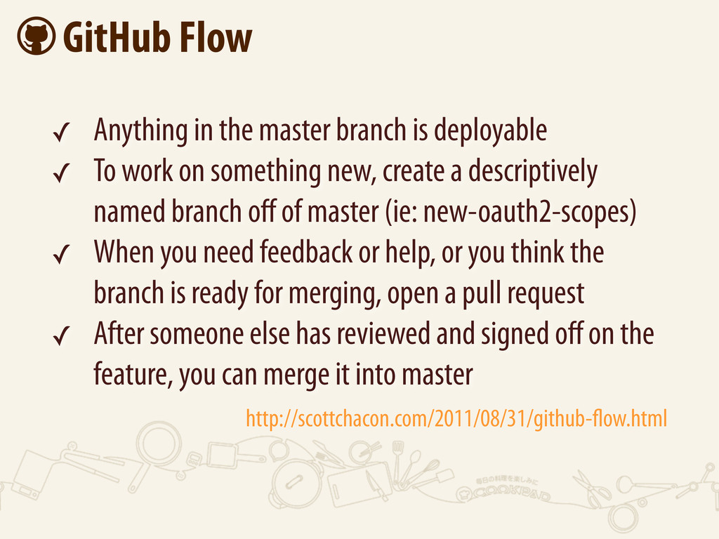  GitHub Flow ✓ Anything in the master branch i...