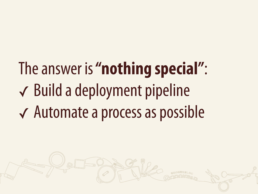 "The answer is ""nothing special"": ✓ Build a depl..."