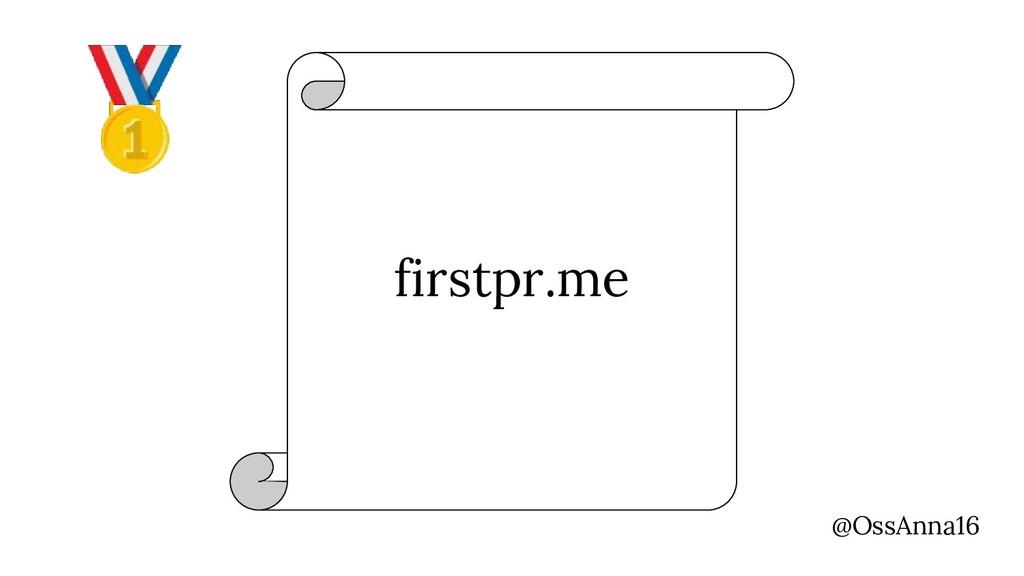 firstpr.me @OssAnna16