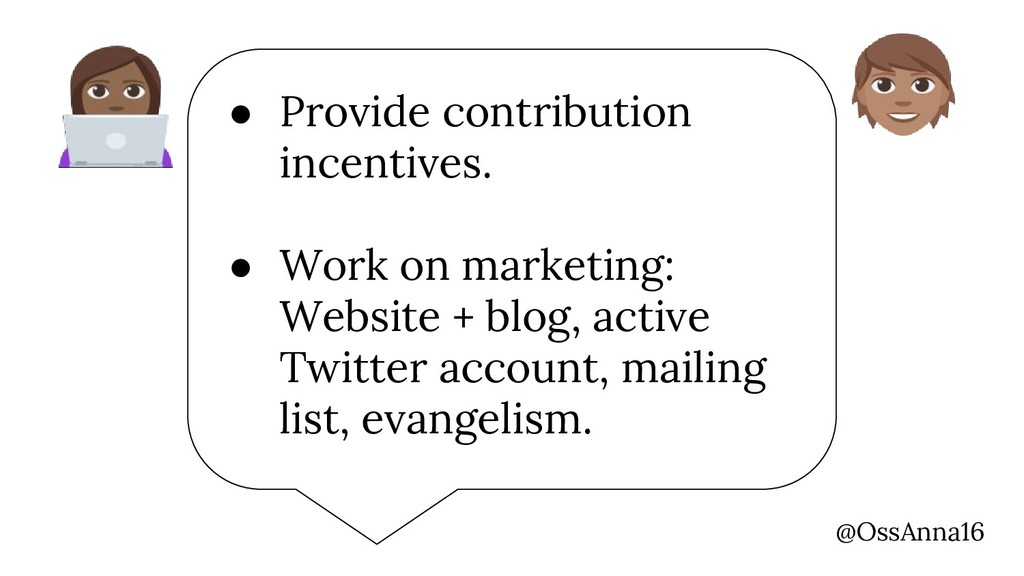 @OssAnna16 ● Provide contribution incentives. ●...