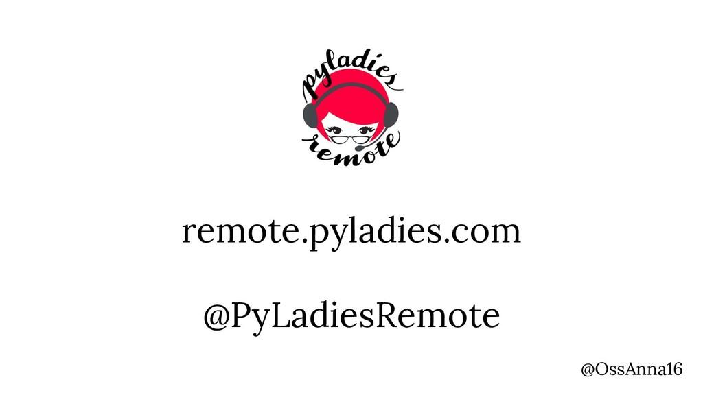 remote.pyladies.com @PyLadiesRemote @OssAnna16