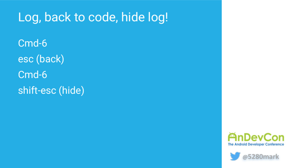 @5280mark Log, back to code, hide log! Cmd-6 es...