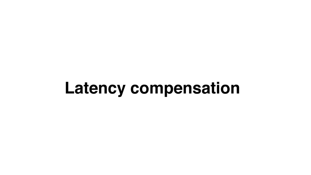 Latency compensation