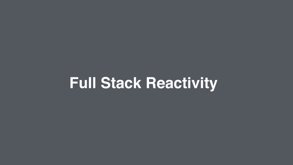 Full Stack Reactivity