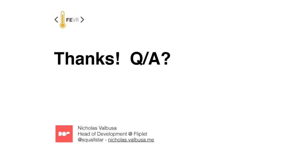 Thanks! Q/A? Nicholas Valbusa Head of Developm...