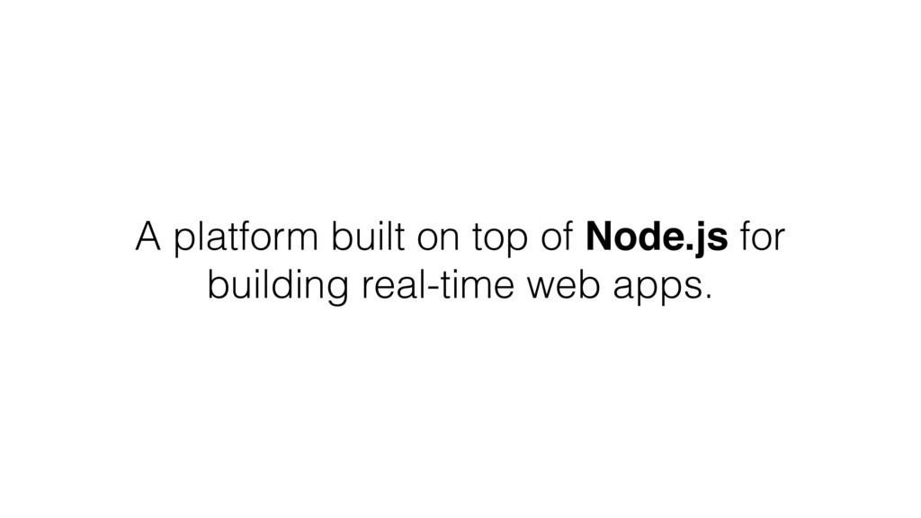 A platform built on top of Node.js for building...