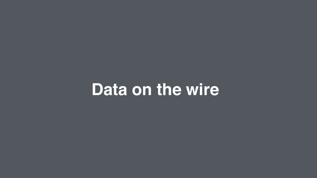 Data on the wire